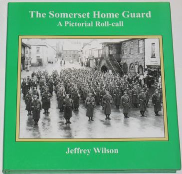 The Somerset Home Guard - A Pictorial Roll-call, by Jeffrey Wilson